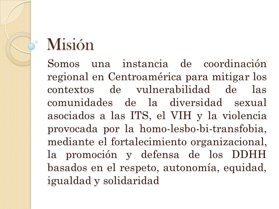 Misión Somos una instancia de coordinación regional en Centroamérica para mitigar los contextos de vulnerabilidad de las comunidades de la diversidad sexual asociados a las ITS, el VIH y la violencia provocada por la homo-lesbo-bi-transfobia, mediante el fortalecimiento organizacional, la promoción y defensa de los DDHH basados en el respeto, autonomía, equidad, igualdad y solidaridad
