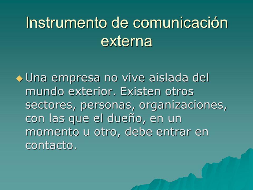 Instrumento de comunicación externa Una empresa no vive aislada del mundo exterior.