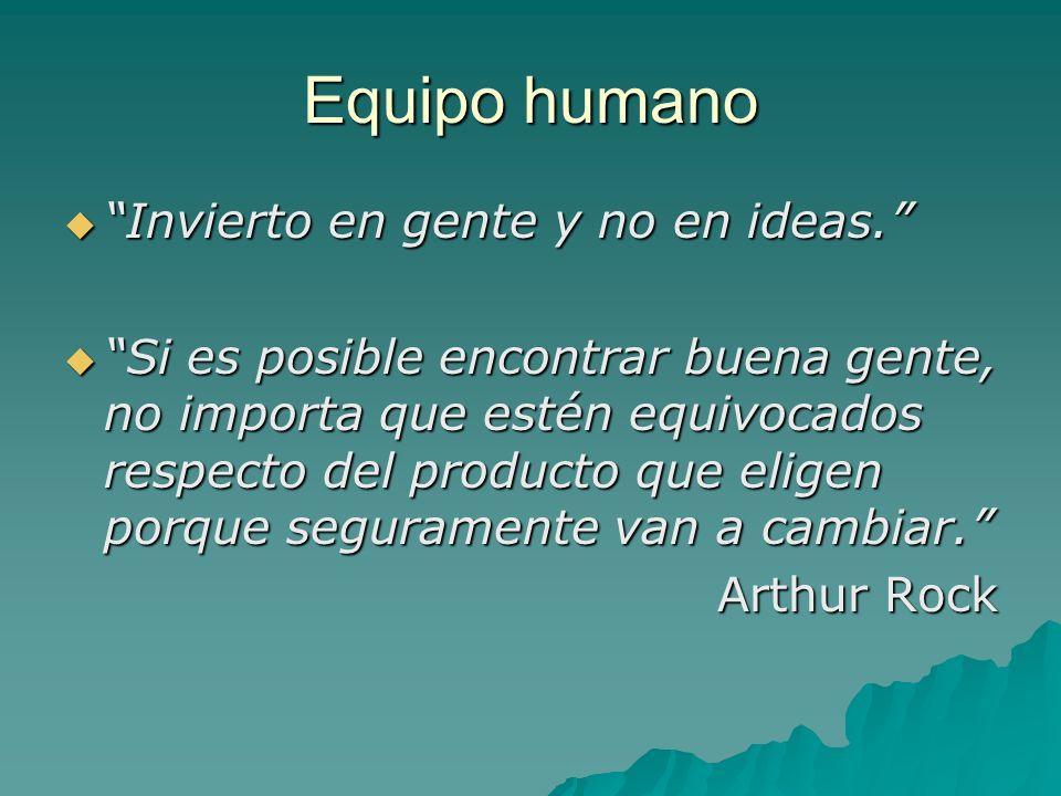 Equipo humano Invierto en gente y no en ideas.Invierto en gente y no en ideas.