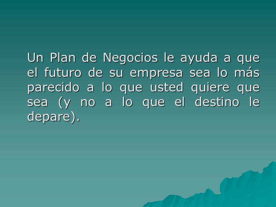 Un Plan de Negocios le ayuda a que el futuro de su empresa sea lo más parecido a lo que usted quiere que sea (y no a lo que el destino le depare).