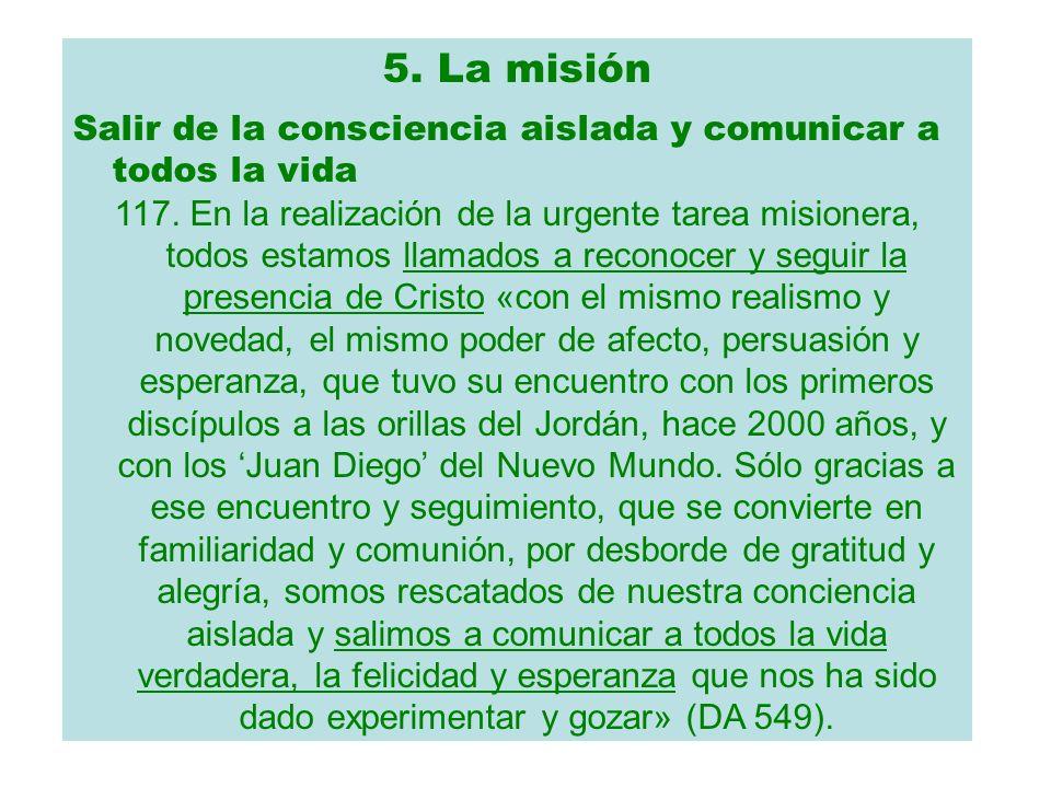5. La misión Salir de la consciencia aislada y comunicar a todos la vida 117. En la realización de la urgente tarea misionera, todos estamos llamados