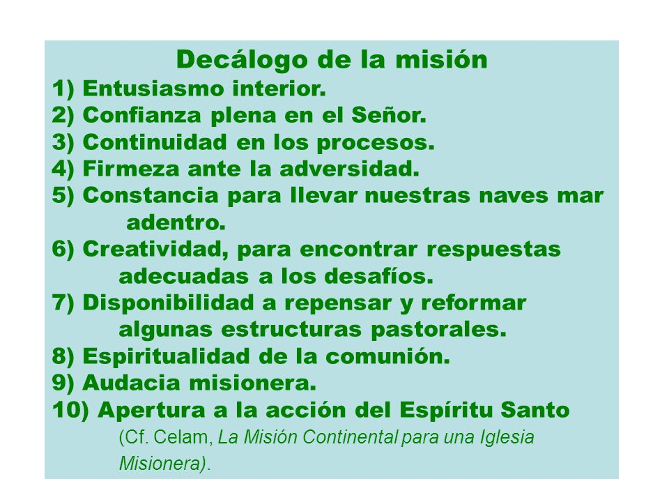 Decálogo de la misión 1) Entusiasmo interior. 2) Confianza plena en el Señor. 3) Continuidad en los procesos. 4) Firmeza ante la adversidad. 5) Consta