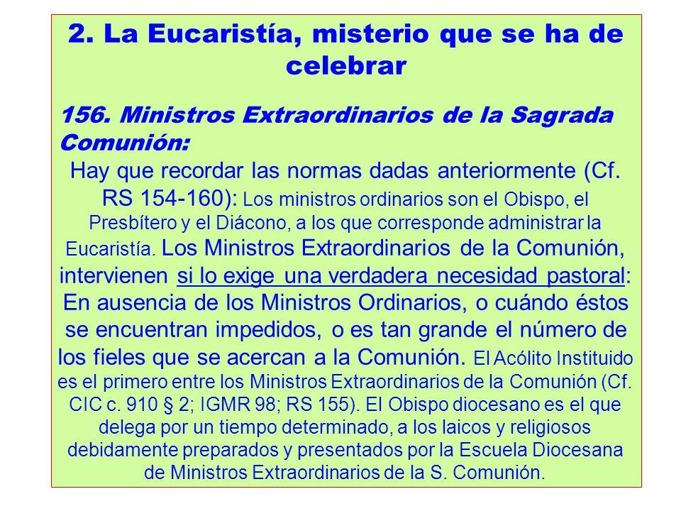 2. La Eucaristía, misterio que se ha de celebrar 156. Ministros Extraordinarios de la Sagrada Comunión: Hay que recordar las normas dadas anteriorment