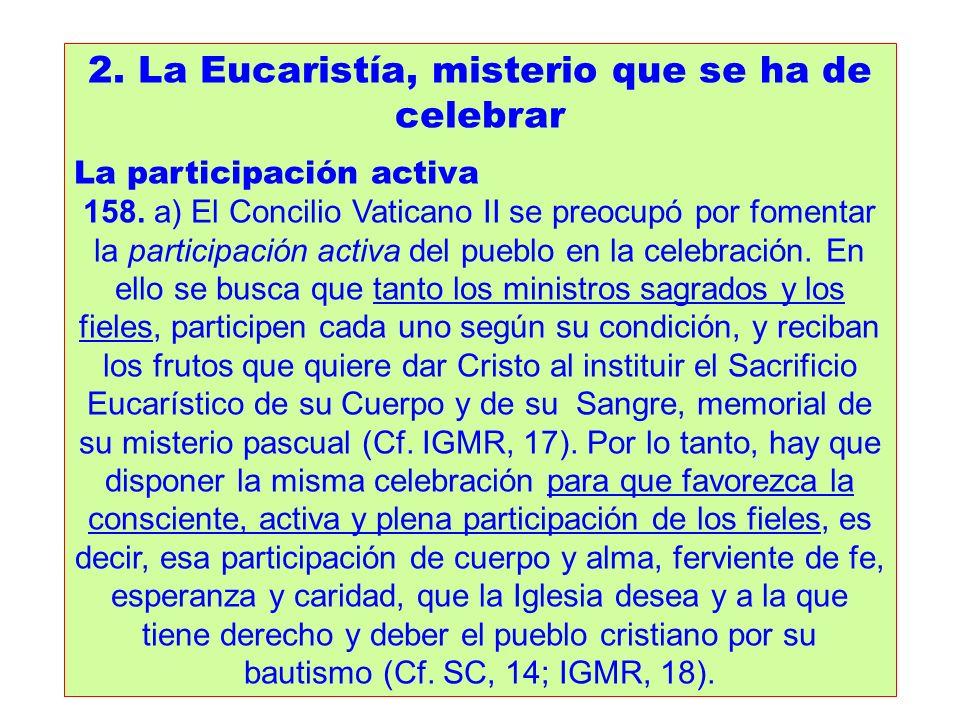 2. La Eucaristía, misterio que se ha de celebrar La participación activa 158. a) El Concilio Vaticano II se preocupó por fomentar la participación act