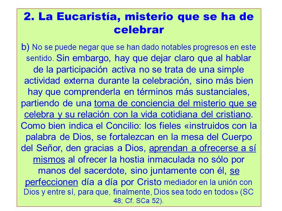 2. La Eucaristía, misterio que se ha de celebrar b) No se puede negar que se han dado notables progresos en este sentido. Sin embargo, hay que dejar c