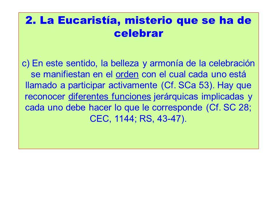 2. La Eucaristía, misterio que se ha de celebrar c) En este sentido, la belleza y armonía de la celebración se manifiestan en el orden con el cual cad