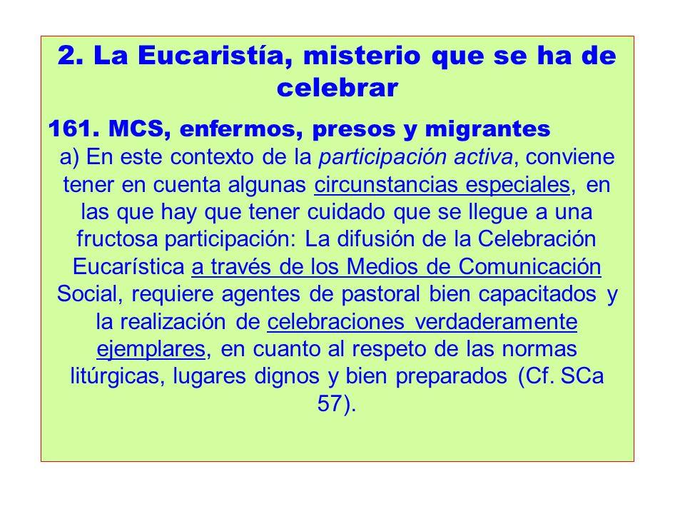 2. La Eucaristía, misterio que se ha de celebrar 161. MCS, enfermos, presos y migrantes a) En este contexto de la participación activa, conviene tener