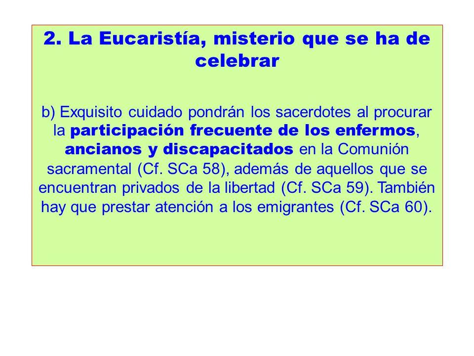 2. La Eucaristía, misterio que se ha de celebrar b) Exquisito cuidado pondrán los sacerdotes al procurar la participación frecuente de los enfermos, a