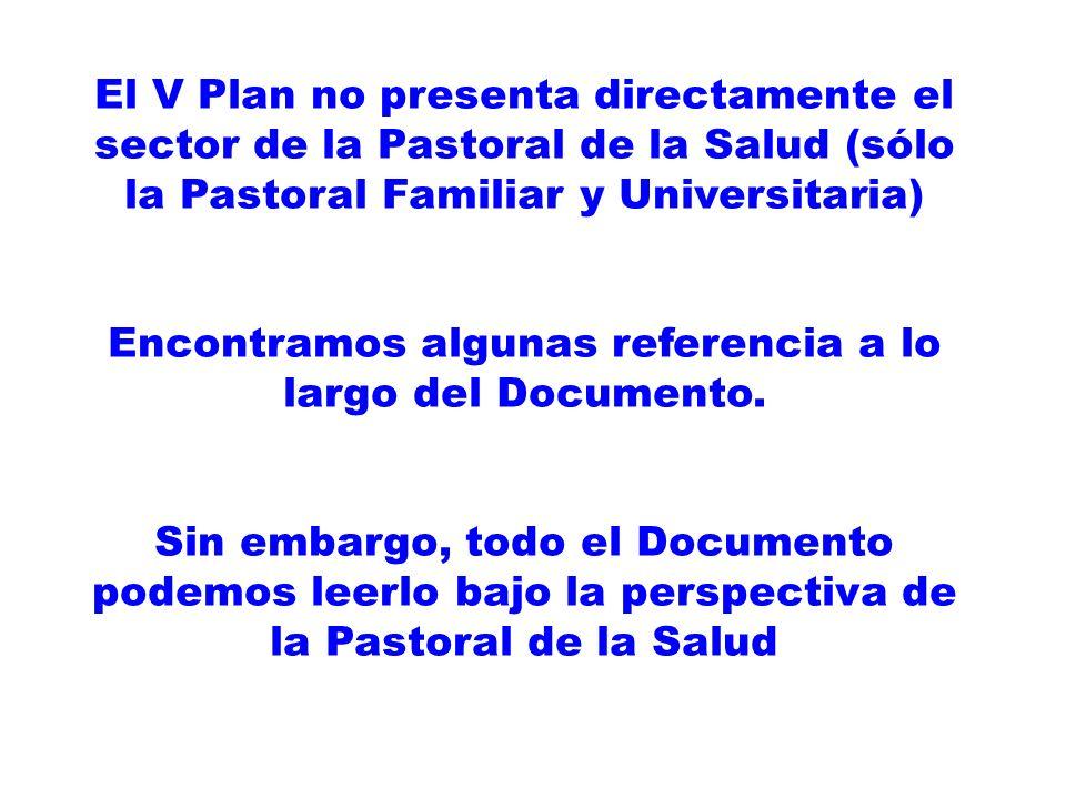 El V Plan no presenta directamente el sector de la Pastoral de la Salud (sólo la Pastoral Familiar y Universitaria) Encontramos algunas referencia a l