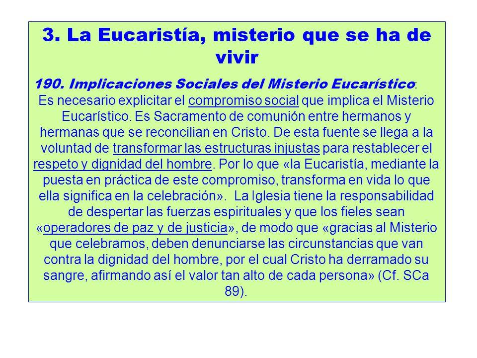 3. La Eucaristía, misterio que se ha de vivir 190. Implicaciones Sociales del Misterio Eucarístico : Es necesario explicitar el compromiso social que