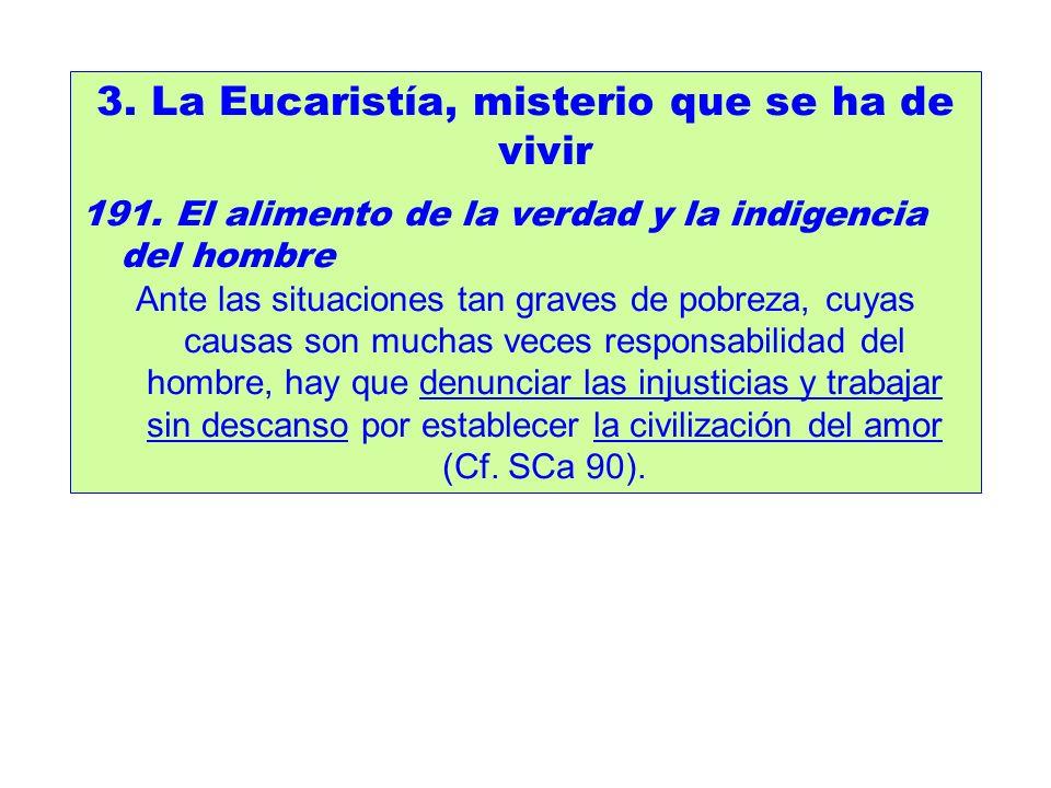 3. La Eucaristía, misterio que se ha de vivir 191. El alimento de la verdad y la indigencia del hombre Ante las situaciones tan graves de pobreza, cuy