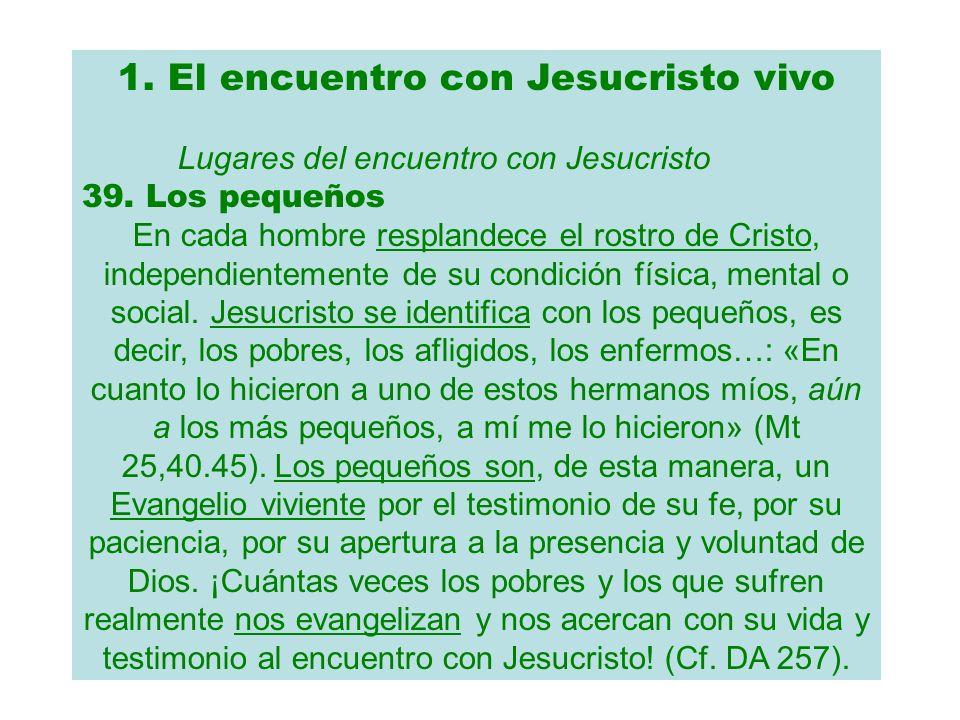 1. El encuentro con Jesucristo vivo Lugares del encuentro con Jesucristo 39. Los pequeños En cada hombre resplandece el rostro de Cristo, independient