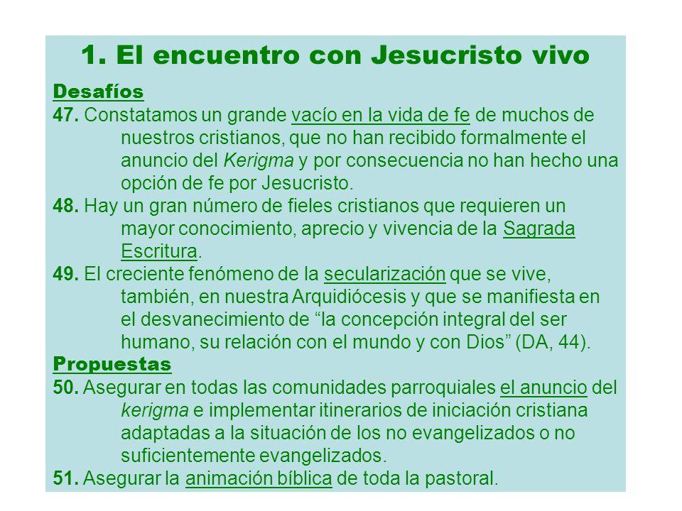 1. El encuentro con Jesucristo vivo Desafíos 47. Constatamos un grande vacío en la vida de fe de muchos de nuestros cristianos, que no han recibido fo