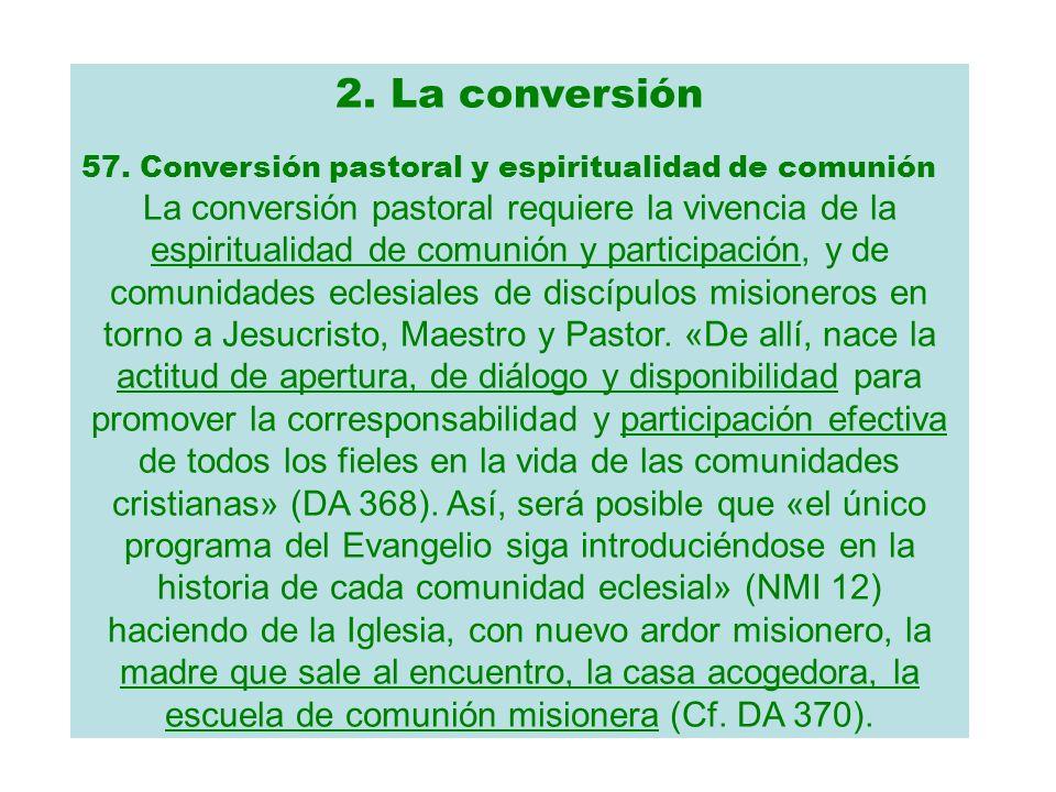 2. La conversión 57. Conversión pastoral y espiritualidad de comunión La conversión pastoral requiere la vivencia de la espiritualidad de comunión y p