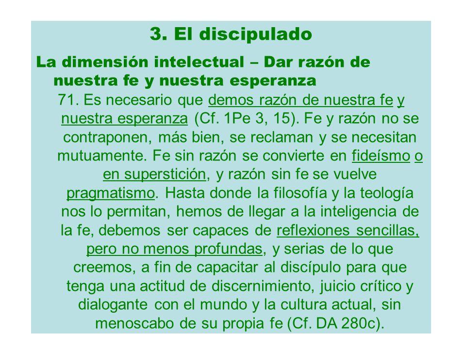 3. El discipulado La dimensión intelectual – Dar razón de nuestra fe y nuestra esperanza 71. Es necesario que demos razón de nuestra fe y nuestra espe