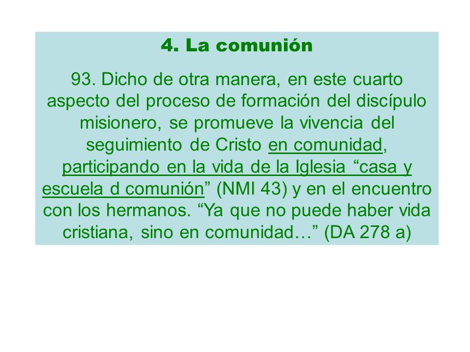 4. La comunión 93. Dicho de otra manera, en este cuarto aspecto del proceso de formación del discípulo misionero, se promueve la vivencia del seguimie
