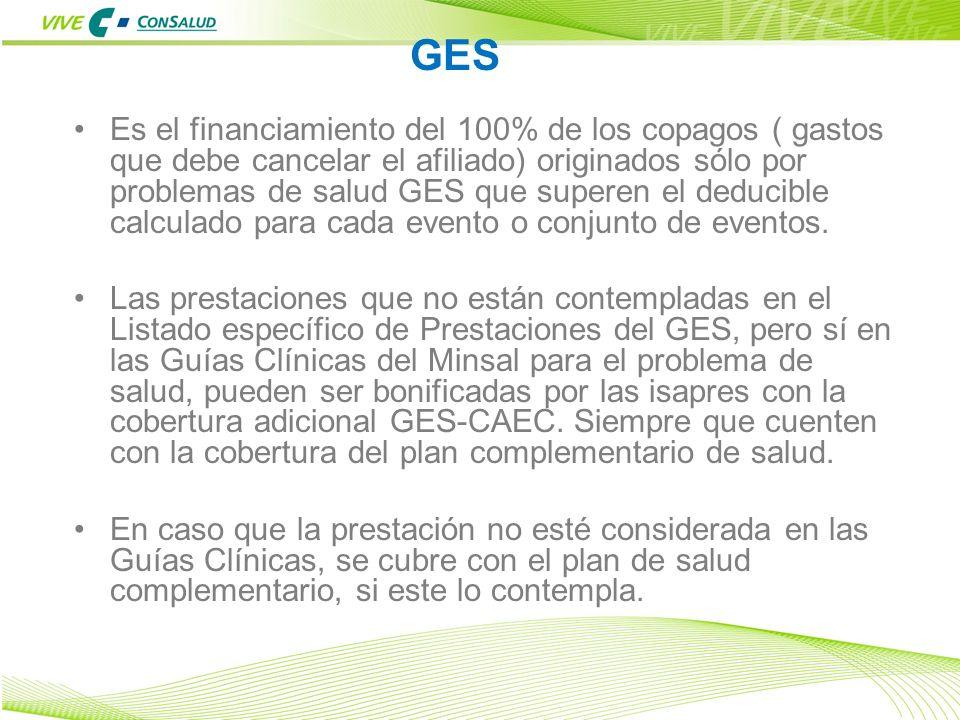 10 GES Es el financiamiento del 100% de los copagos ( gastos que debe cancelar el afiliado) originados sólo por problemas de salud GES que superen el