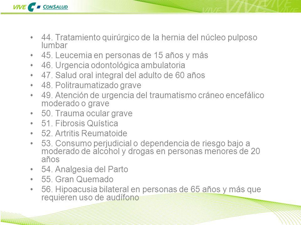 16 44. Tratamiento quirúrgico de la hernia del núcleo pulposo lumbar 45. Leucemia en personas de 15 años y más 46. Urgencia odontológica ambulatoria 4
