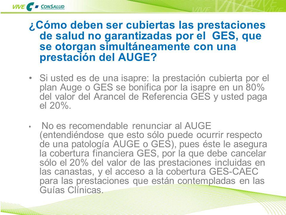 17 ¿Cómo deben ser cubiertas las prestaciones de salud no garantizadas por el GES, que se otorgan simultáneamente con una prestación del AUGE? Si uste