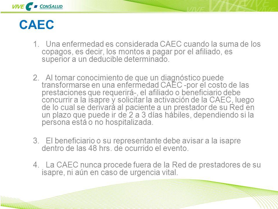 3 CAEC 1. Una enfermedad es considerada CAEC cuando la suma de los copagos, es decir, los montos a pagar por el afiliado, es superior a un deducible d