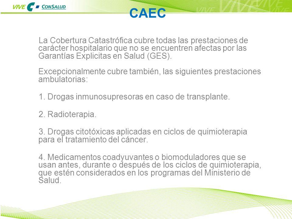 4 CAEC La Cobertura Catastrófica cubre todas las prestaciones de carácter hospitalario que no se encuentren afectas por las Garantías Explicitas en Sa