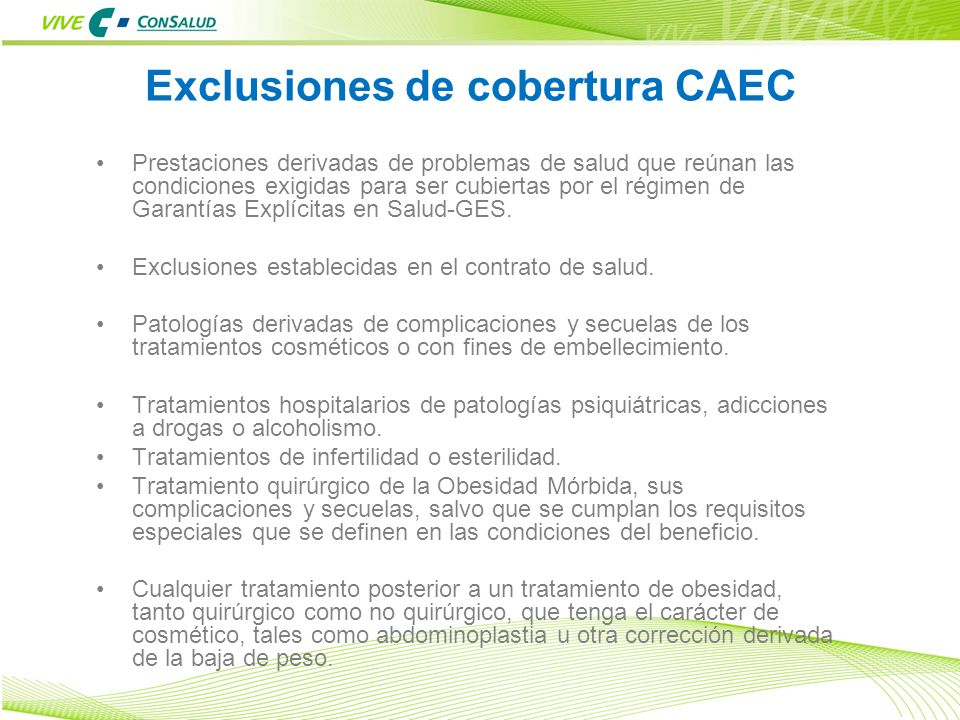 5 Exclusiones de cobertura CAEC Prestaciones derivadas de problemas de salud que reúnan las condiciones exigidas para ser cubiertas por el régimen de