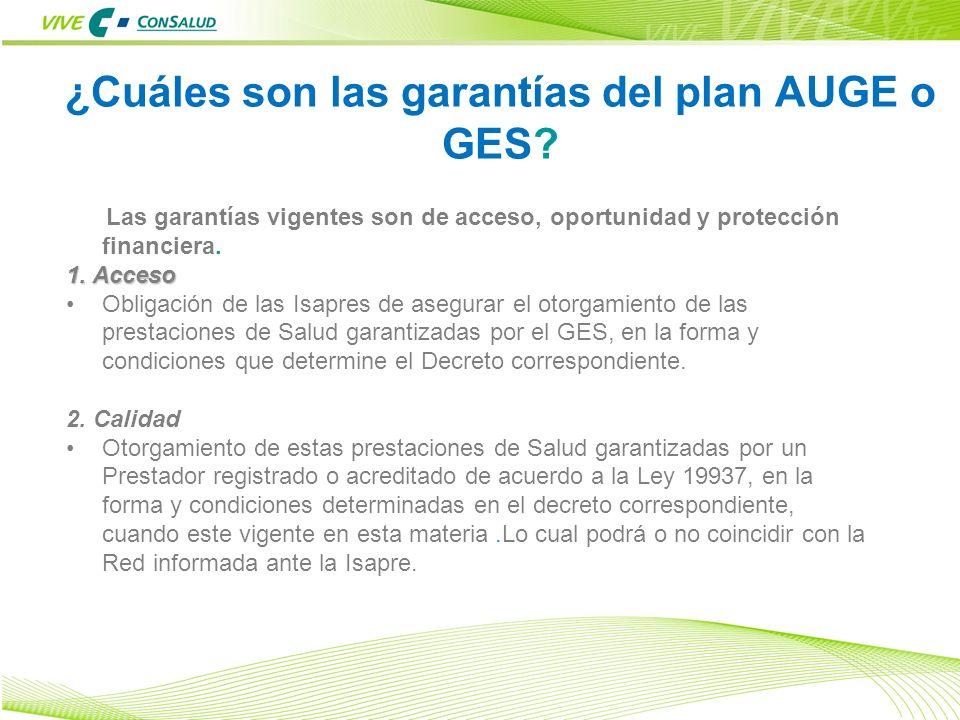 7 Las garantías vigentes son de acceso, oportunidad y protección financiera. 1. Acceso Obligación de las Isapres de asegurar el otorgamiento de las pr