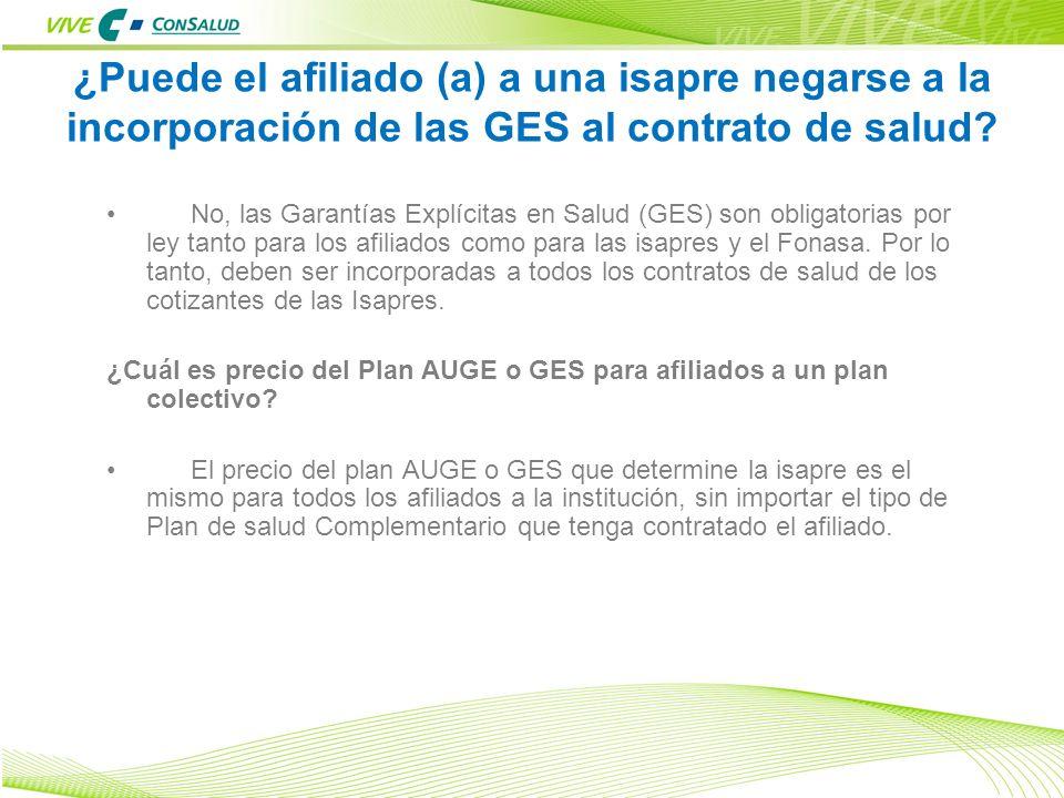 9 ¿Puede el afiliado (a) a una isapre negarse a la incorporación de las GES al contrato de salud? No, las Garantías Explícitas en Salud (GES) son obli