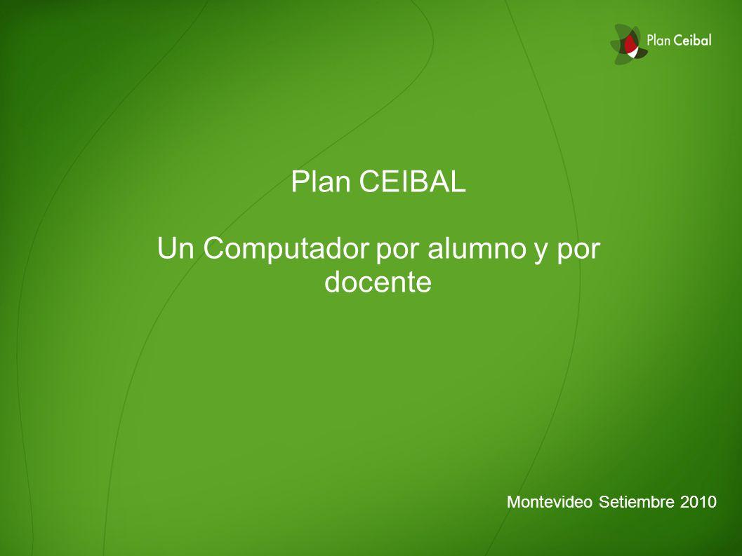 Plan CEIBAL Un Computador por alumno y por docente Montevideo Setiembre 2010