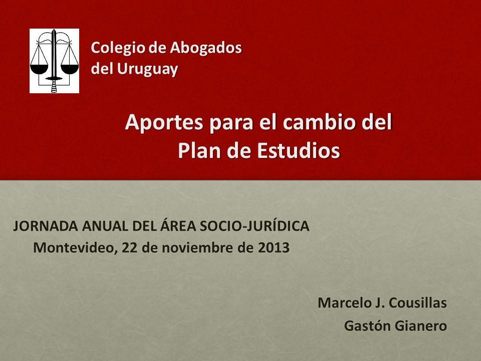 Colegio de Abogados del Uruguay JORNADA ANUAL DEL ÁREA SOCIO-JURÍDICA Montevideo, 22 de noviembre de 2013 Aportes para el cambio del Plan de Estudios Marcelo J.