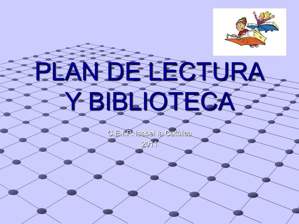 PLAN DE LECTURA Y BIBLIOTECA C.E.I.P. Isabel la Católica 2011