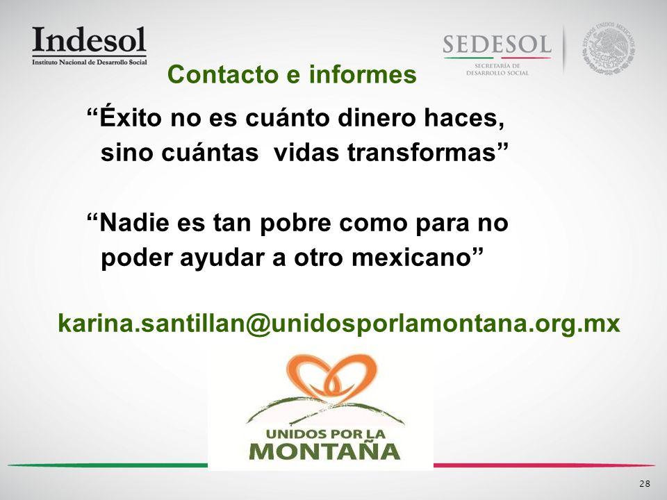 Éxito no es cuánto dinero haces, sino cuántas vidas transformas Nadie es tan pobre como para no poder ayudar a otro mexicano karina.santillan@unidospo