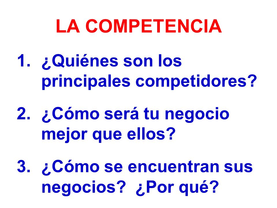 LA COMPETENCIA 1.¿Quiénes son los principales competidores.