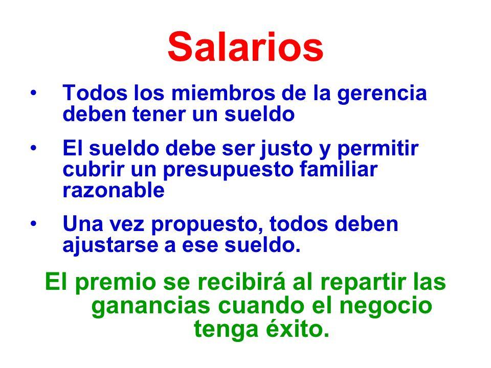Salarios Todos los miembros de la gerencia deben tener un sueldo El sueldo debe ser justo y permitir cubrir un presupuesto familiar razonable Una vez propuesto, todos deben ajustarse a ese sueldo.