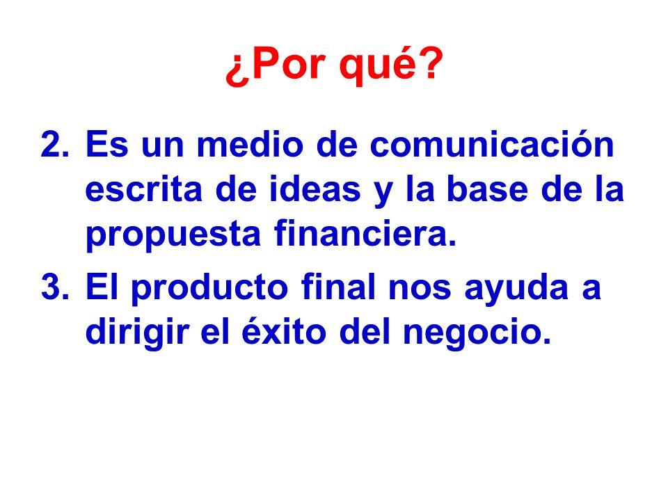 ¿Por qué.2.Es un medio de comunicación escrita de ideas y la base de la propuesta financiera.