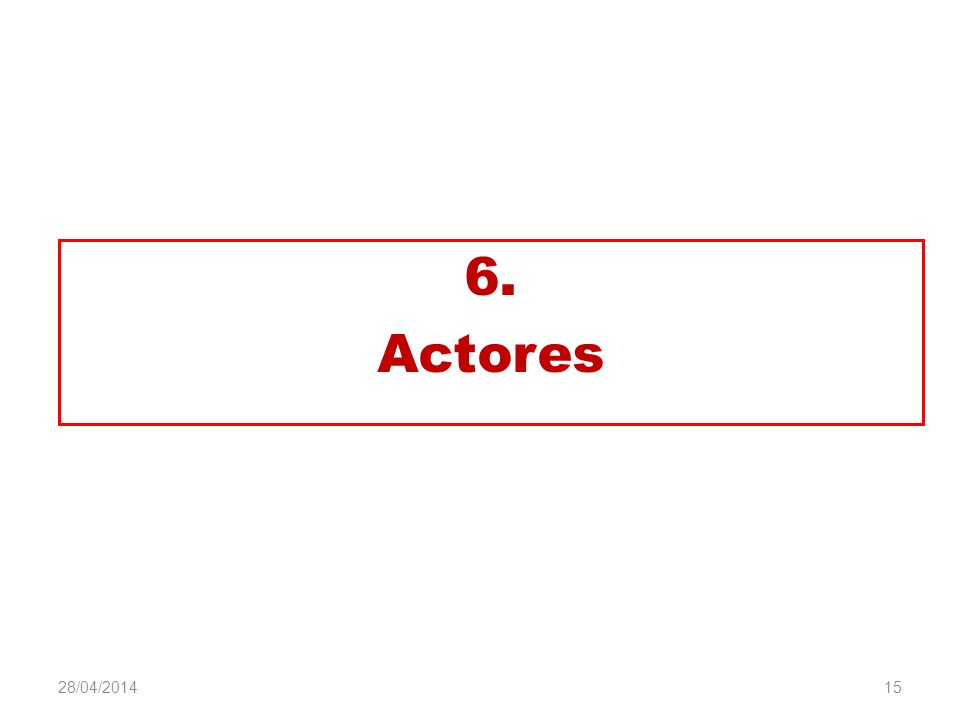 6. Actores 15 28/04/2014