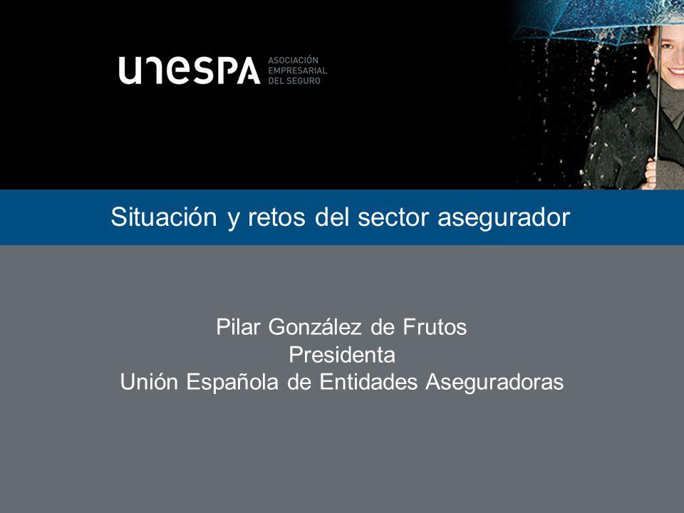 Situación y retos del sector asegurador Pilar González de Frutos Presidenta Unión Española de Entidades Aseguradoras