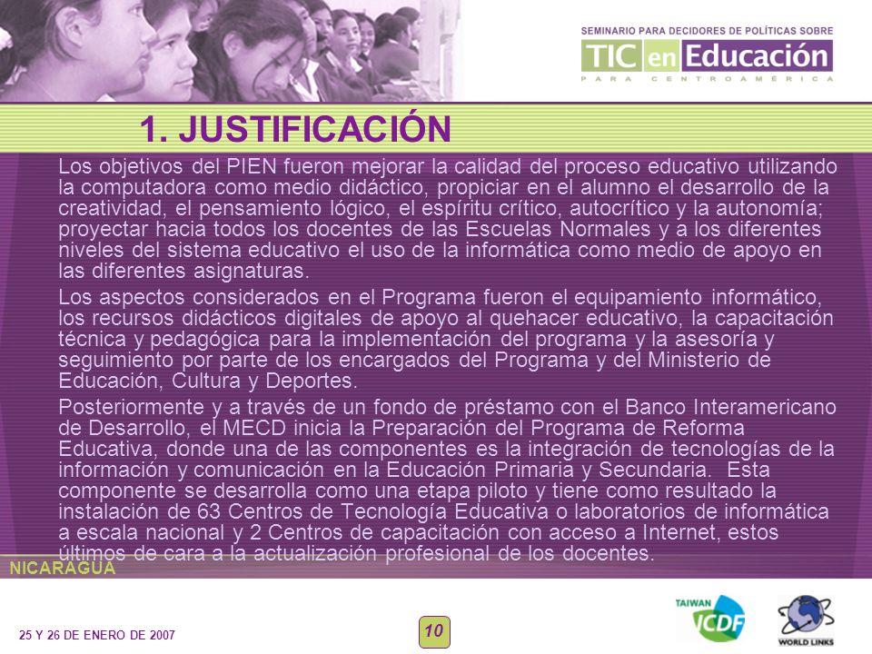 NICARAGUA 25 Y 26 DE ENERO DE 2007 10 Los objetivos del PIEN fueron mejorar la calidad del proceso educativo utilizando la computadora como medio didá