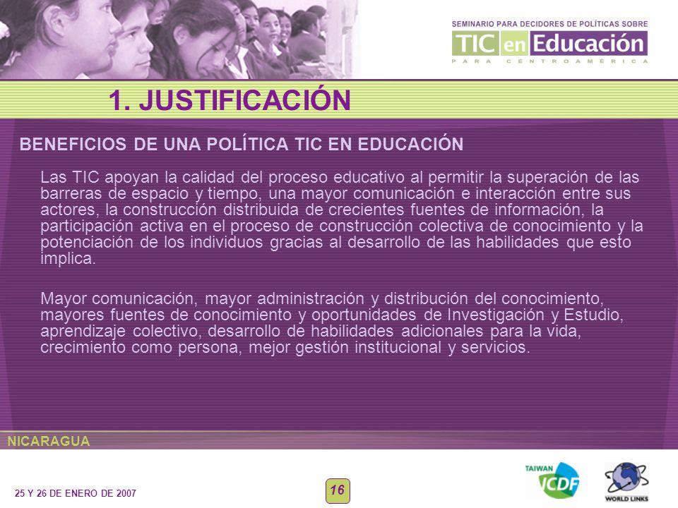 NICARAGUA 25 Y 26 DE ENERO DE 2007 16 Las TIC apoyan la calidad del proceso educativo al permitir la superación de las barreras de espacio y tiempo, u