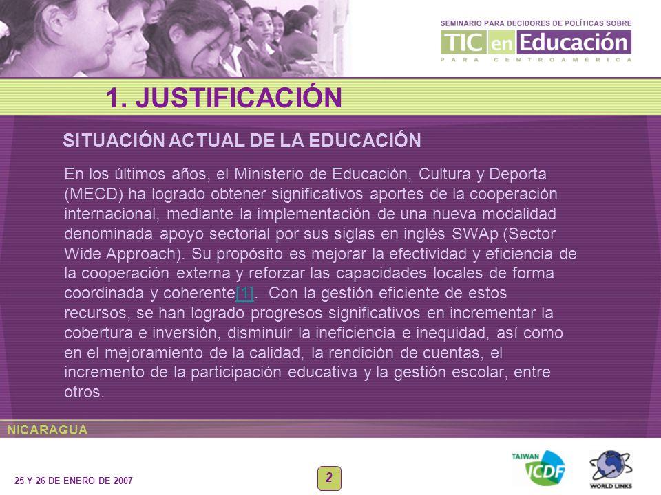 NICARAGUA 25 Y 26 DE ENERO DE 2007 2 SITUACIÓN ACTUAL DE LA EDUCACIÓN 1. JUSTIFICACIÓN En los últimos años, el Ministerio de Educación, Cultura y Depo