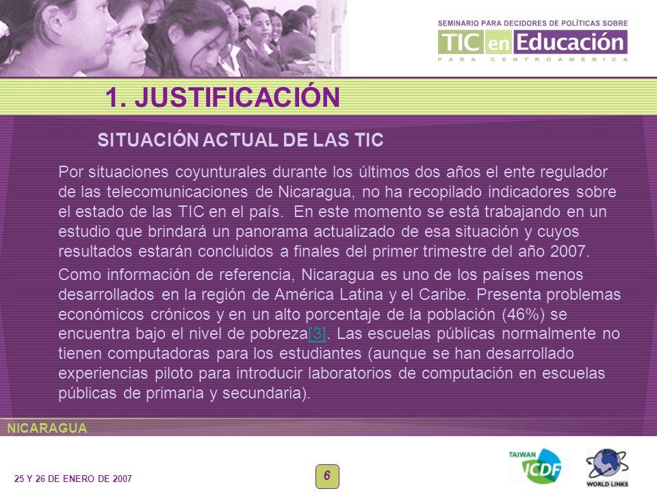NICARAGUA 25 Y 26 DE ENERO DE 2007 6 SITUACIÓN ACTUAL DE LAS TIC 1. JUSTIFICACIÓN Por situaciones coyunturales durante los últimos dos años el ente re