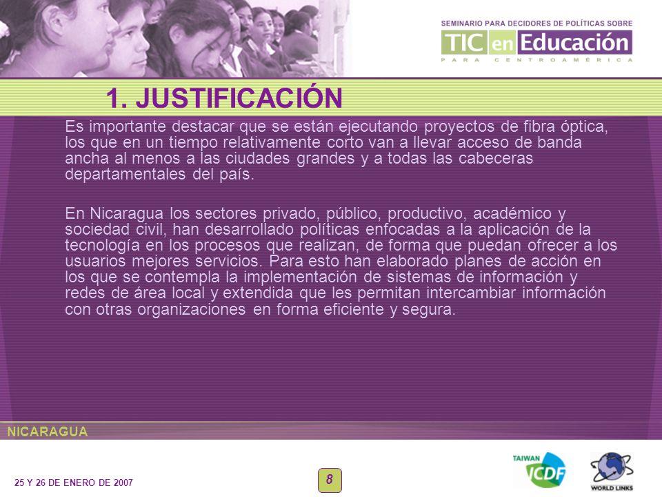 NICARAGUA 25 Y 26 DE ENERO DE 2007 8 Es importante destacar que se están ejecutando proyectos de fibra óptica, los que en un tiempo relativamente cort