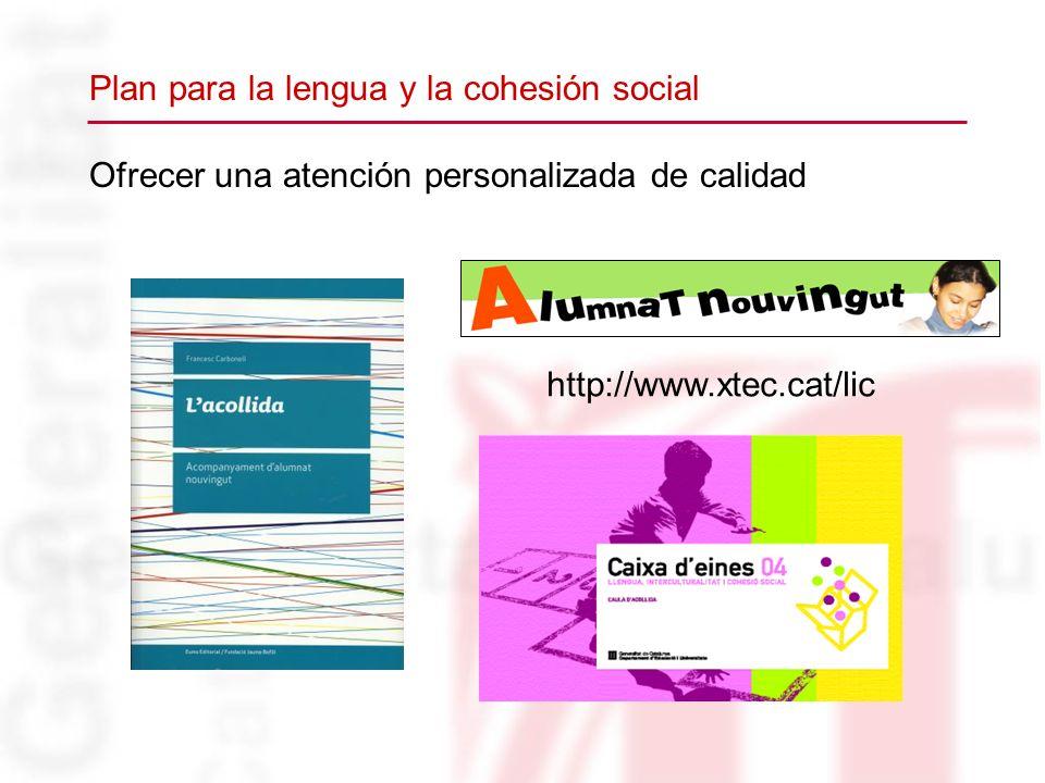 Ofrecer una atención personalizada de calidad http://www.xtec.cat/lic Plan para la lengua y la cohesión social