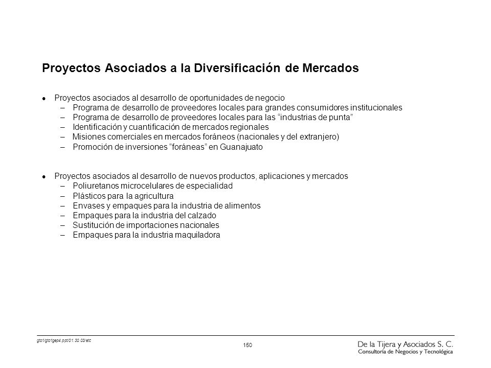 gto1/gto1gep4.ppt/01.30.03/etc 150 Proyectos Asociados a la Diversificación de Mercados l Proyectos asociados al desarrollo de oportunidades de negoci