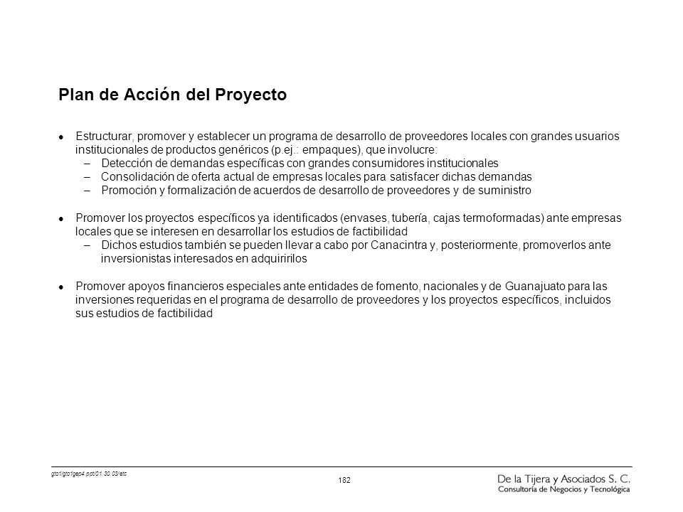 gto1/gto1gep4.ppt/01.30.03/etc 182 Plan de Acción del Proyecto l Estructurar, promover y establecer un programa de desarrollo de proveedores locales c