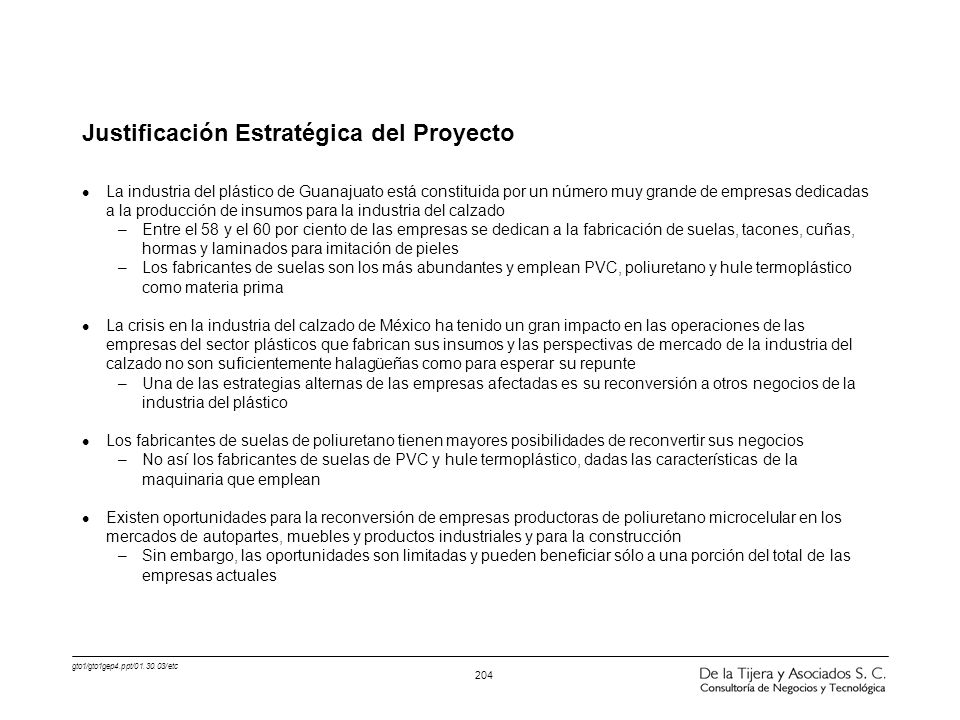 gto1/gto1gep4.ppt/01.30.03/etc 204 Justificación Estratégica del Proyecto l La industria del plástico de Guanajuato está constituida por un número muy