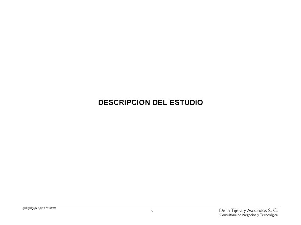 gto1/gto1gep4.ppt/01.30.03/etc 5 DESCRIPCION DEL ESTUDIO