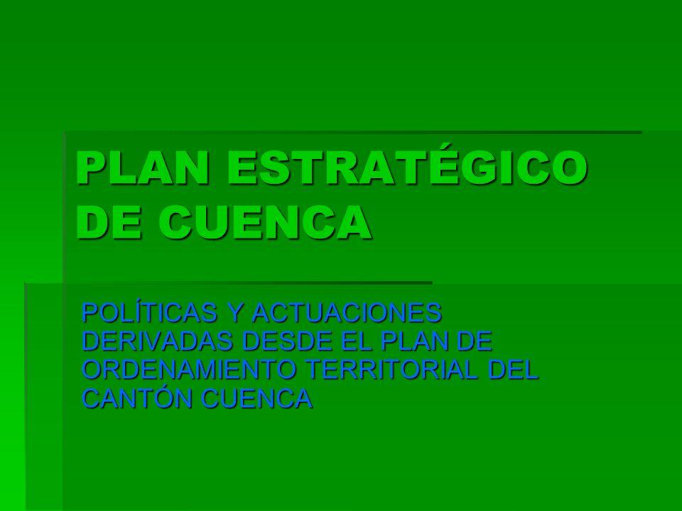 PLAN ESTRATÉGICO DE CUENCA POLÍTICAS Y ACTUACIONES DERIVADAS DESDE EL PLAN DE ORDENAMIENTO TERRITORIAL DEL CANTÓN CUENCA