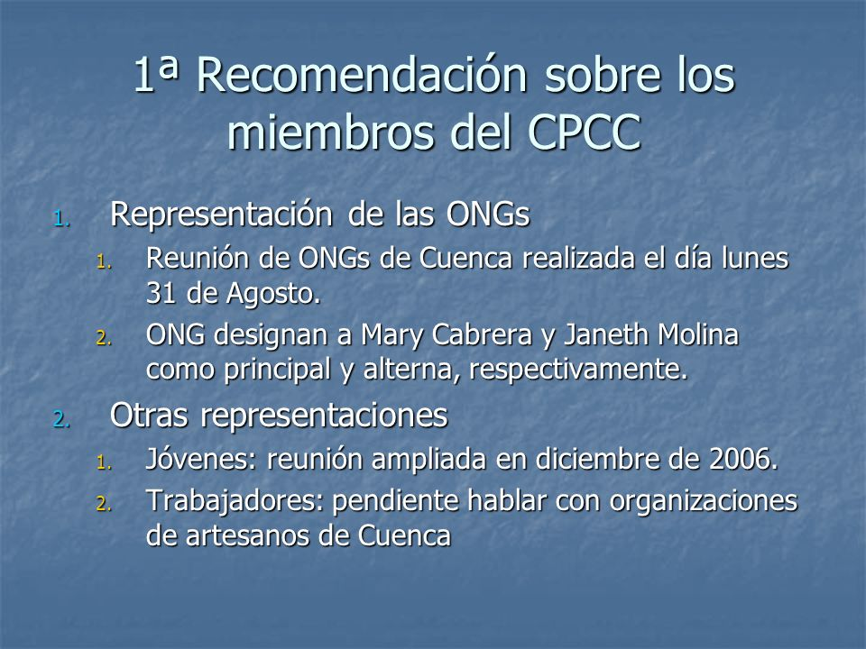 1ª Recomendación sobre los miembros del CPCC 1. Representación de las ONGs 1. Reunión de ONGs de Cuenca realizada el día lunes 31 de Agosto. 2. ONG de