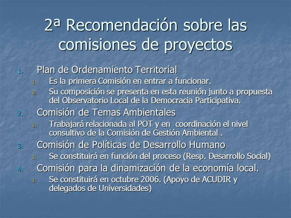 2ª Recomendación sobre las comisiones de proyectos 1. Plan de Ordenamiento Territorial 1. Es la primera Comisión en entrar a funcionar. 2. Su composic